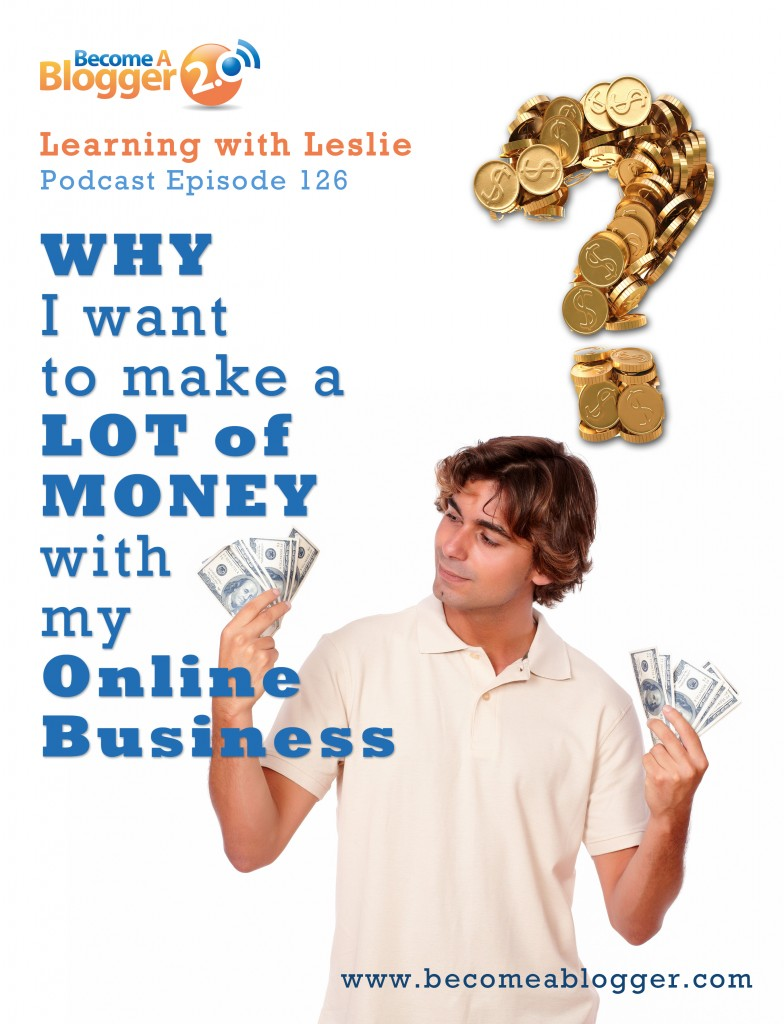 126_Why I Want To Make A Lot Of Money With My Online Business