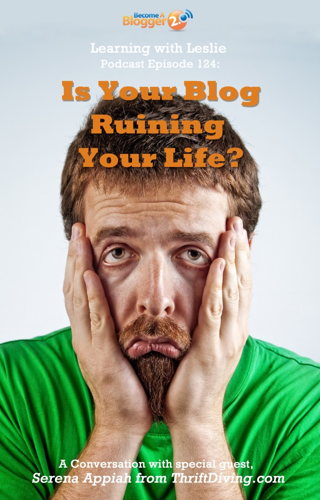 LWL_124_Is Your Blog Ruining Your Life