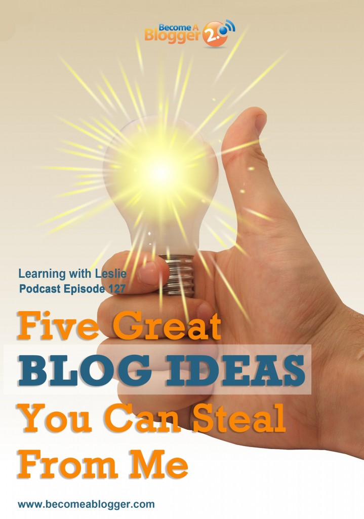 LWL_127_Five Great Blog Ideas You Can Steal From Me