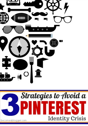 3 Strategies to Avoid a Pinterest Identity Crisis