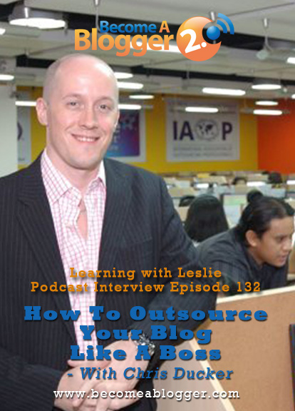 132 How To Outsource Your Blog Like A Boss – With Chris Ducker