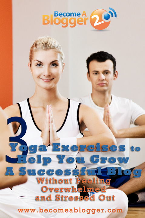 3 Yoga Exercises To Help You Grow A Successful Blog Without Feeling Overwhelmed And Stressed Out_72