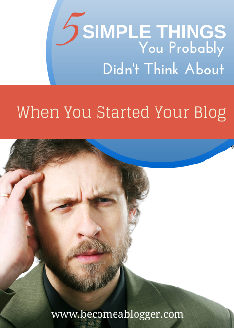 163 Five Simple Things You Probably Didn't Think About When You Started Your Blog