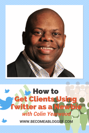 How to Get Clients Using Twitter as a Newbie - Colin Yearwood