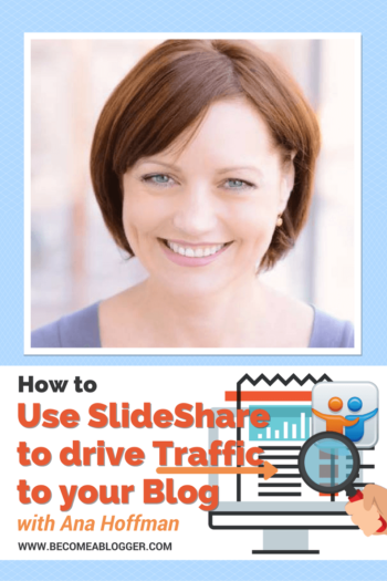 How to use SlideShare to drive Traffic to your Blog – with Ana Hoffman