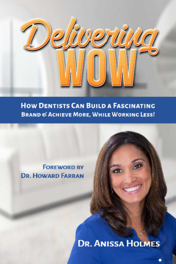 Delivering WOW: How Dentists Can Build a Fascinating Brand and Achieve More, While Working Less