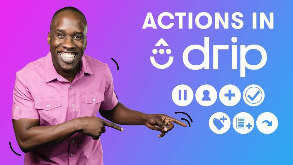 Drip Actions