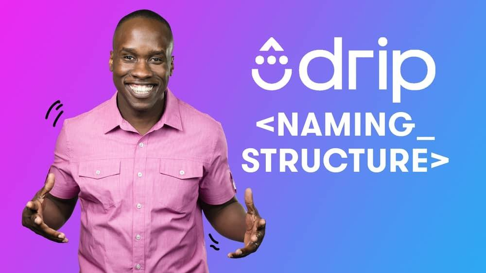 Drip Naming Structure