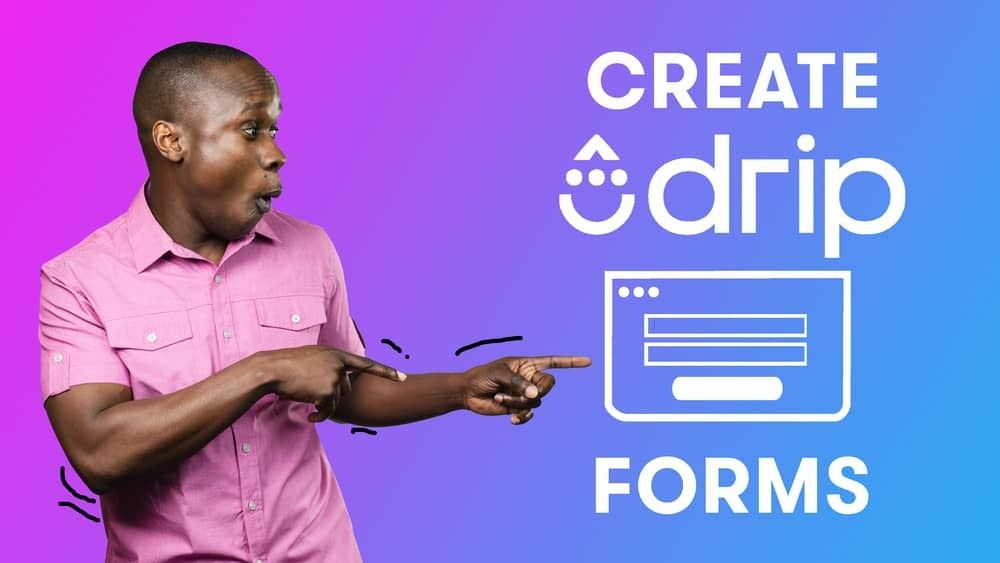 How to Create Drip Forms